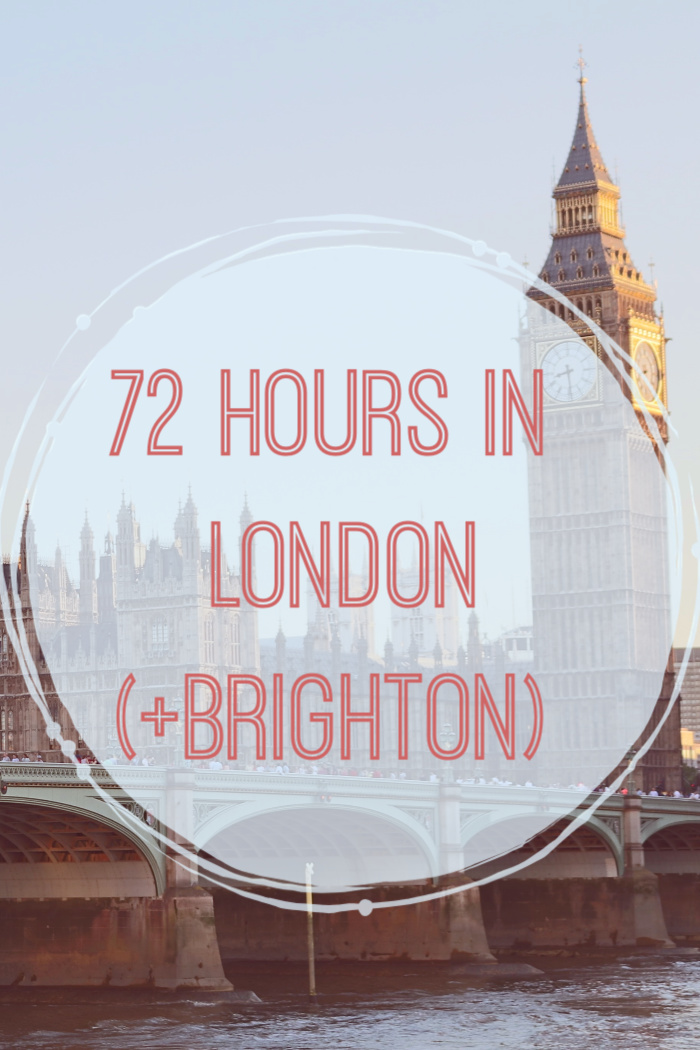 72 Hours in London (+ Brighton!)